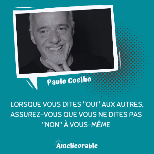 Citation de Paulo Coelho : Lorsque vous dites oui aux autres, assurez-vous que vous ne dites pas non à vous-même.