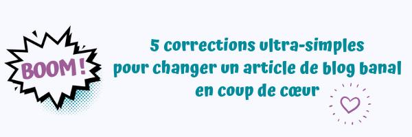 5 corrections ultra-simples  pour changer un article de blog banal  en coup de cœur