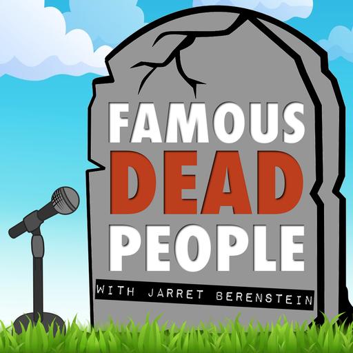 Famous Dead People (Episode 35)