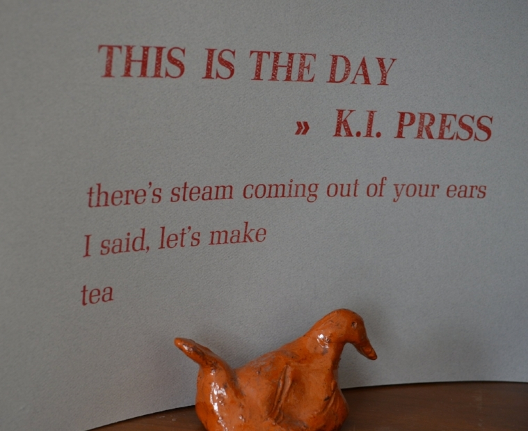 "Broadside I printed at Martha Street Studio, with a few lines from 'This is the Day."" (The duck I also made... in Grade 4.)"