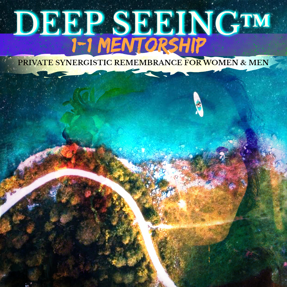 DEEP SEEING™| 1-1 Mentorship | *For Women & Men - ...is the catalytic ALCHEMICAL element behind my Cosmic Earth Mystery School, 1-on-1 mentorships, Luscious Retreats & Live Events. It's a proven methodology for releasing outmoded thought patterns & blossoming into your next phase of Cosmic Earth evolution.