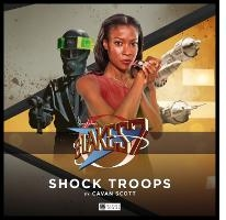 Shock Troops by Cavan Scott    Part of the Blake's 7 Crossfire Series from Big Finish
