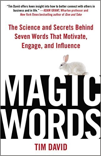 Magic Words - The Science and Secrets Behind Seven Words that Motivate, Engage, and Influence
