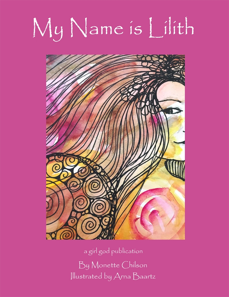 My Name is Lilith by Monette Chilson / Illustrated by Arna Baartz (ISBN 978-1542356404)  Published by The Girl God (2017)
