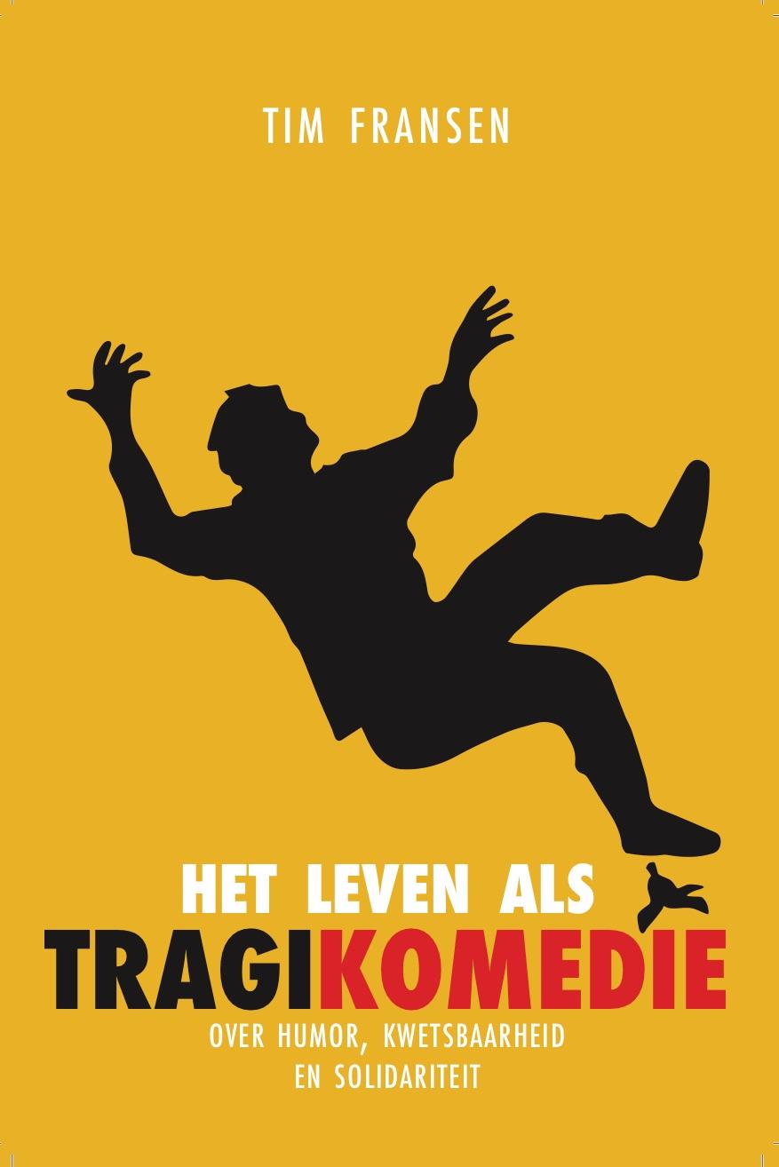 Omslag Het leven als tragikomedie - Tim Fransen