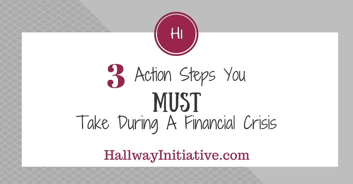 3 action steps you must take during a financial crisis