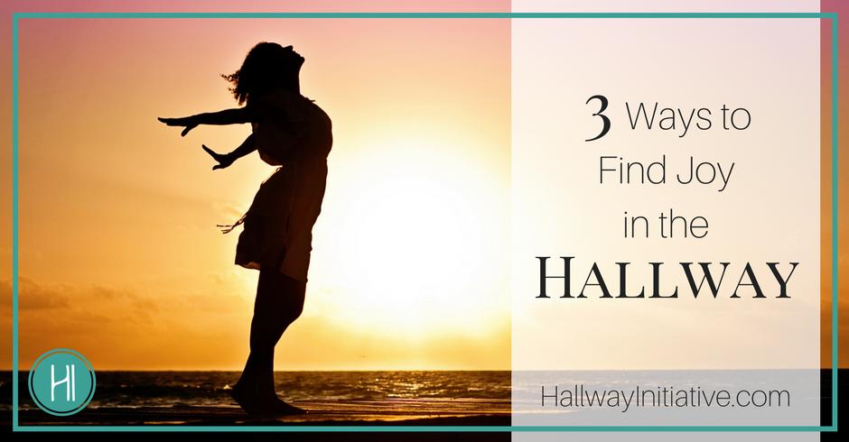 3 Ways to Find Joy in the Hallway