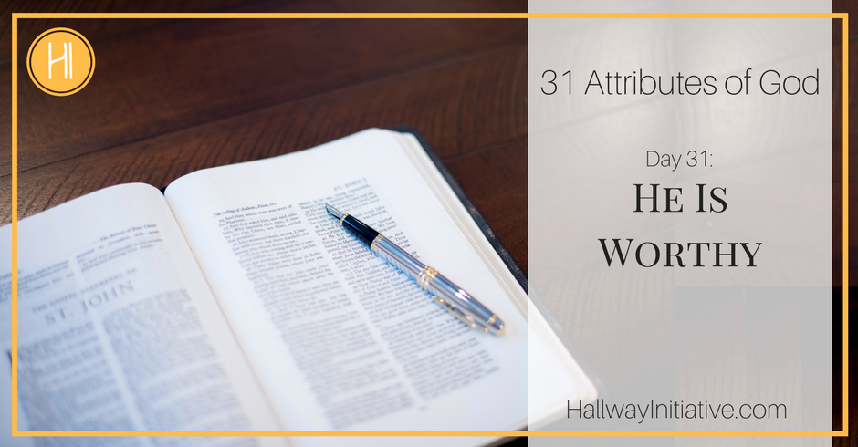 31 Attributes of God:  He is worthy