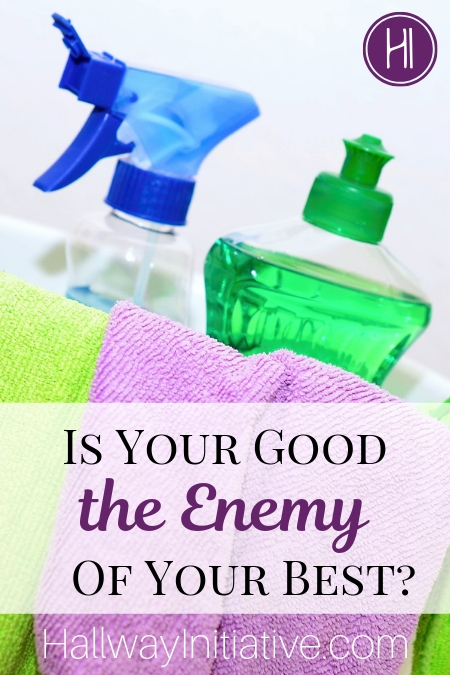 Your Good the Enemy of Your Best
