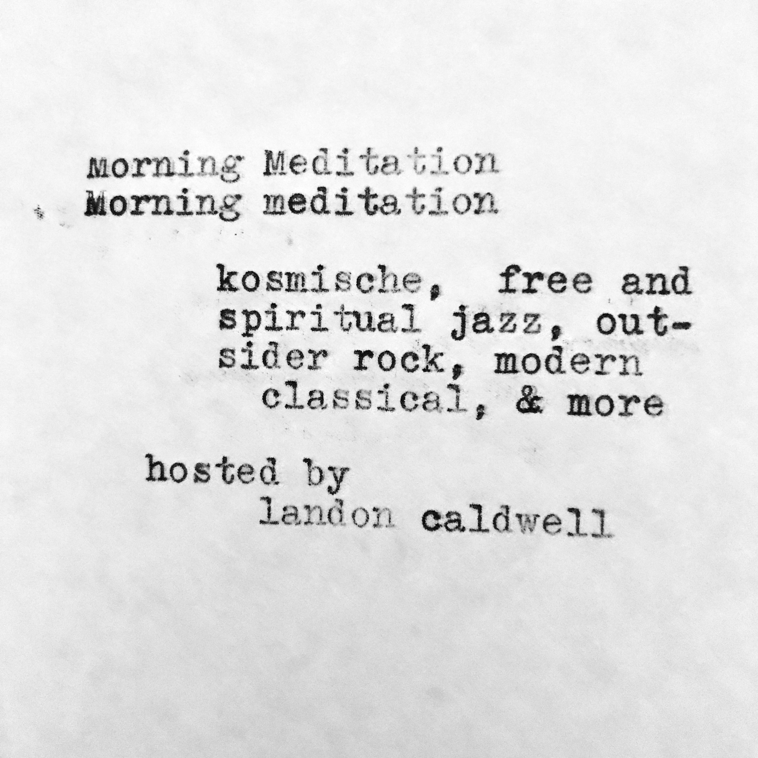 Morning Meditation by Landon Caldwell - Tues at 10:30am + Sat at 8amKosmische, free and spiritual jazz, outsider rock, modern classical, and more.