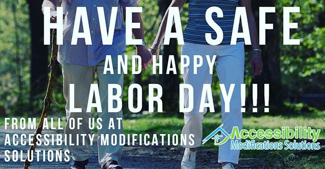 Wishing you a safe and happy Labor Day from all of us at Accessibility Modifications Solutions!!