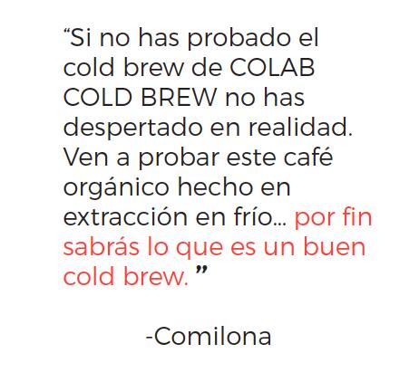 """COMILONA, colab cold brew, """"por fin sabrás lo que es un buen cold brew."""" Mexico"""