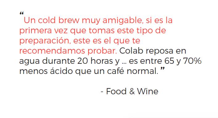 """Food & Wine Mexico, colab cold brew, mexicano, """"Un cold brew muy amigable, si es la primera vez que tomas este tipo de preparación, este es el que te recomendamos probar."""""""