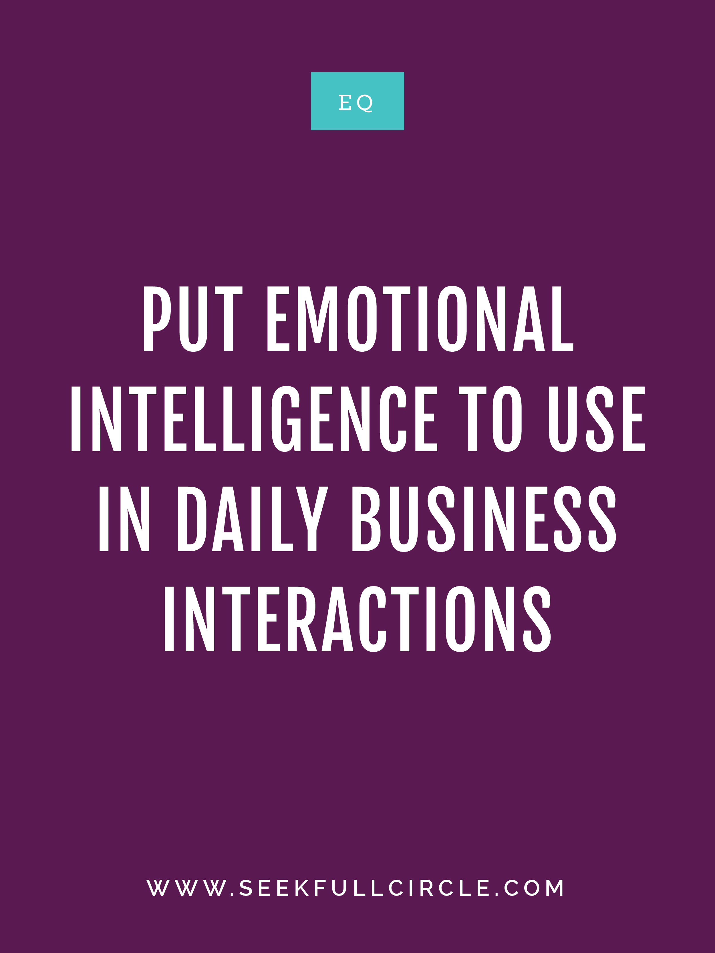 Put Emotional Intelligence to Use in Daily Business Interactions