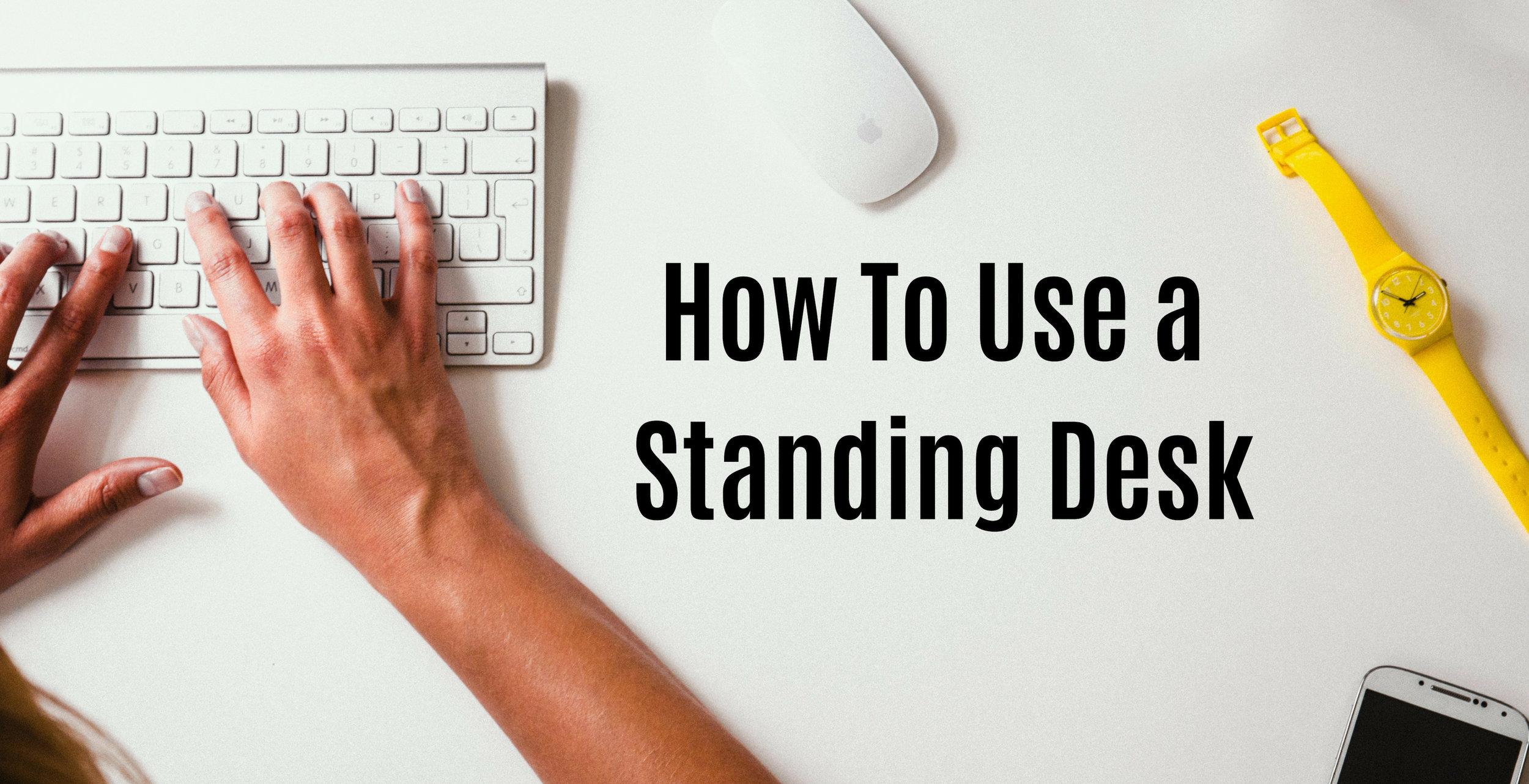 Tips For Fully Leveraging Your Standing Desk (2).jpg