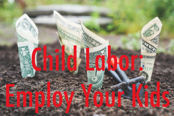 child-labor-employ-your-kids.jpg