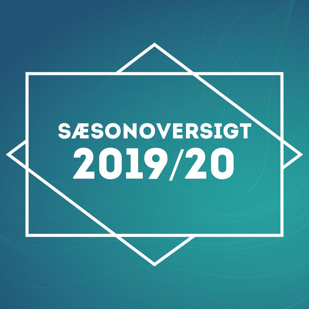 SÆSONOVERSIGT 2019/20  Billetter til den nye sæson kan købes allerede nu!