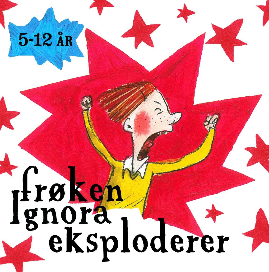 FRØKEN IGNORA EKSPLODERER  5-12 år  4. sep. - 5. okt. 2019