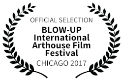 OFFICIALSELECTION-BLOW-UPInternationalArthouseFilmFestival-CHICAGO2017.jpg