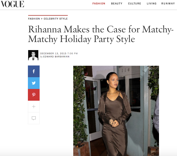 Vogue     online, December 13, 2015. Rihanna Makes the Case for Matchy-Matchy Holiday Party Style