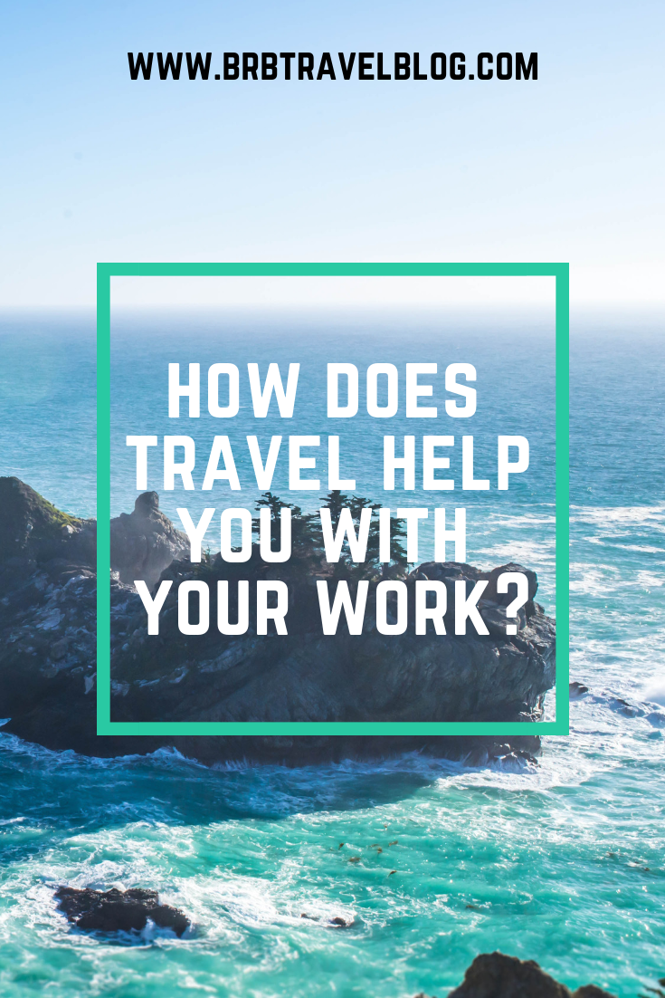 How does travel helps you with your work?
