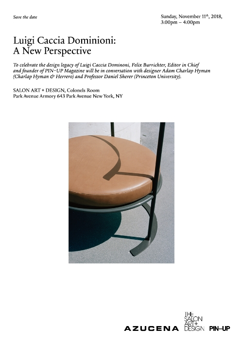 11-07-2018  Principal Adam Charlap Hyman will join  PIN-UP Magazine  editor-in-chief and founder Felix Burrichter and Princeton University professor Daniel Sherer for a conversation on the design legacy of Luigi CacciaDominioni at The Salon Art + Design fair. The discussion of the Milanese architect and furniture designer will take place as the Park Avenue Armory, 643 Park Avenue, from 3:00 PM to 4:00 PM on Sunday, November 11th, 2018.