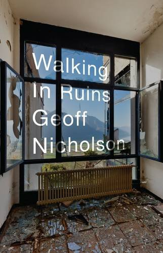 GeoffNicholson_WalkingInRuins.jpg