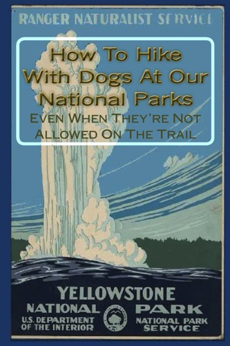 How To Hike With Dogs At Our National Parks - Even When They're Not Allowed On The Trail