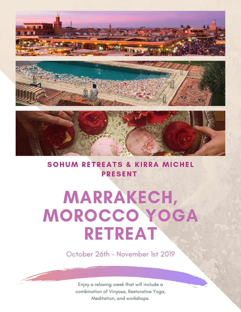 "MARRAKECH MOROCCO   with  SoHum Retreats  October 26th - November 1st 2019 - (8 days/ 7 nights)  If that doesn't already sound like heaven, I don't know what does.  Enjoy a relaxing week that will include a combination of Vinyasa, Restorative Yoga, Meditation, and workshops. We will be focusing our practice on the mantra SoHum, SoHum is based on the phrase ""I am"" which is infinite. I am (you are) - so many things- Powerful, Strong, Love, Enough, Here, Passionate, Fearful, etc...... The program for this week will be based off of this concept. As we know individually we struggle with answering the question ""Who are you?"" We will be diving deep into the ideas and concepts of self-love, compassion, empowerment and connection. Most importantly the connection with ourselves.   WHAT'S INCLUDED:   -7 Nights at the stunning  Peacock Pavilions   -Daily Breakfast  -2 Lunches/ 5 Dinners (other meals are eaten out) -Welcome Canapé & Cocktails  -Daily Meditations and Yoga classes -Use of estate premises  -Trips into the Medina, including one guided tour -Hammam experience (Turkish bath) -Visit an organic farm and cooking class -Day trip to Atlas Mountains -Transport from Marrakech airport to Peacock Pavilions and back to airport     WHAT'S NOT INCLUDED:    -International Airfare (flights should be booked into RAK) -Travel Insurance -Extra Meals/Alcohol -Additional Activities (ie: Shopping in the Medina, Camel Ride in the Atlas --Mountains, Additional Hammam treatments, etc.)     INCLUSIVE RETREAT PRICE:  We are offering  Early Bird Specials  offered through May 31st, 2019 -Double Occupancy: $2800 -Double Occupancy Rate if booked  after  May 31st: $3000.00  A non- refundable deposit of $800.00 is required to reserve your spot.    For inquires or to reserve your spot please reach out to Vanessa at sohumretreat@gmail.com or Kirra at kirramichelrebellion@gmail.com"