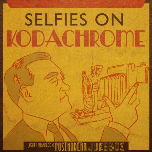 Postmodern Jukebox - Selfies on Kodachrome.png