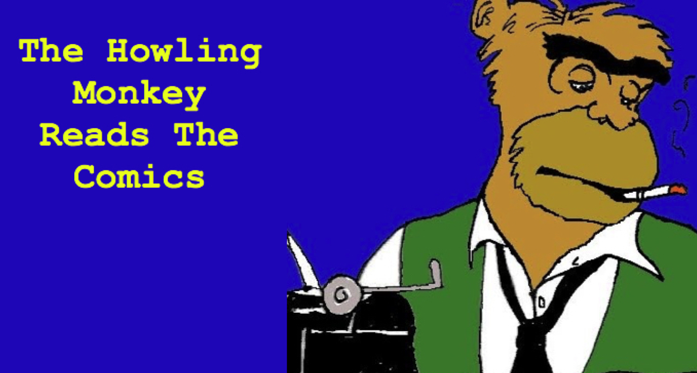 The Howling Monkey Reads the Comics - We explain why the comics are funny!Subscribe in iTunes!Listen on Stitcher!