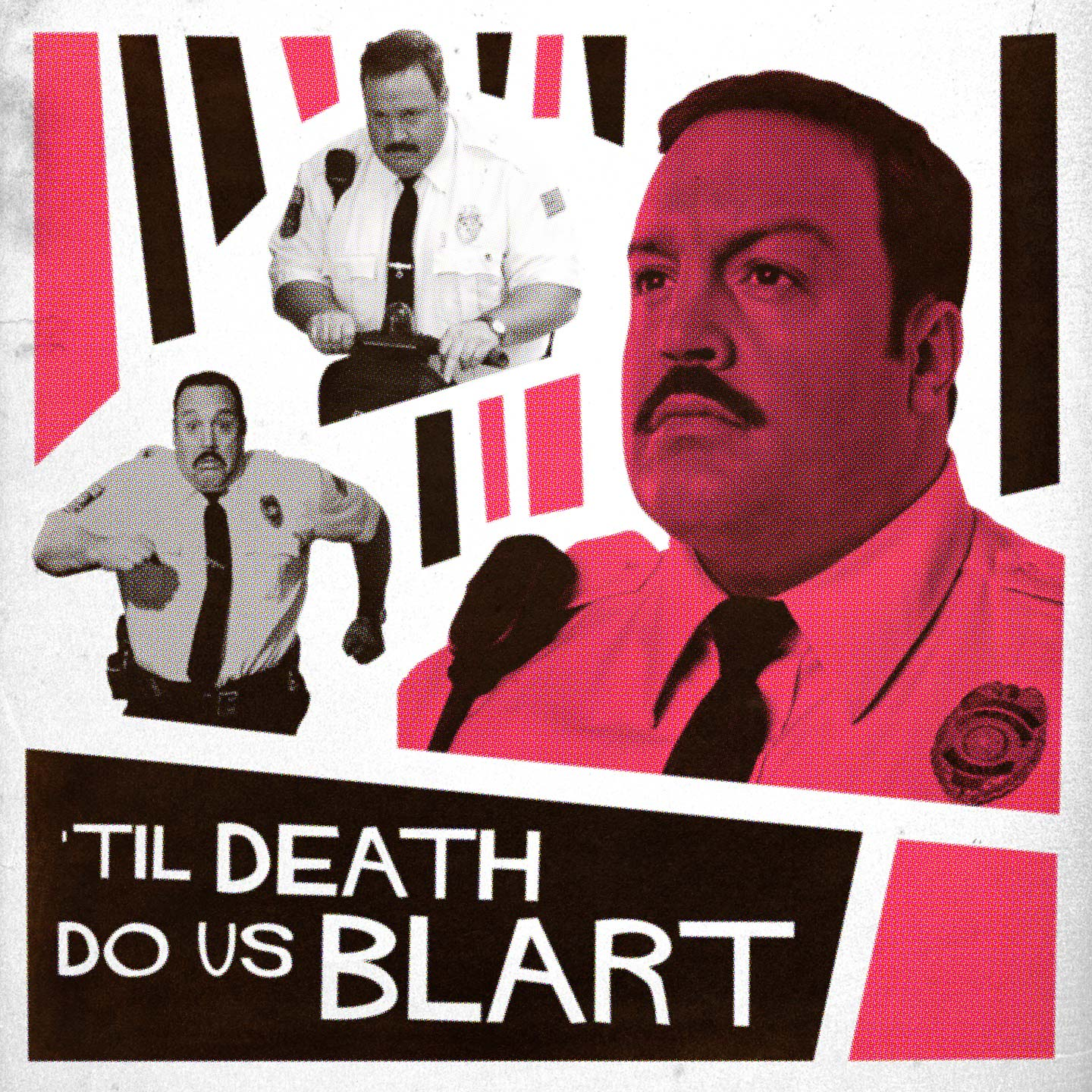 Okay, so, Til Death Do Us Blart is an annual show that drops every American Thanksgiving, in which myself, my brothers Justin and Travis, and  Worst Idea of All Time  hosts Guy Montgomery and Tim Batt watch and discuss Paul Blart Mall Cop 2. If one of us ever dies, we will be replaced by a new host who must join the others in continuing the dark ceremony. This podcast will outlive us all, reaching forward, into infinity.