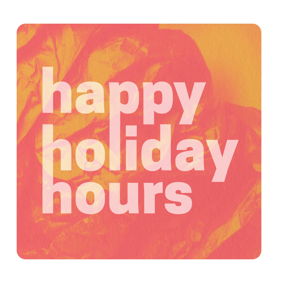 Holiday Hours - December 24th: 9am - 2pmDecember 25th: CLOSEDDecember 31st: 9am - 2pmJanuary 1st: 9am - 11pm