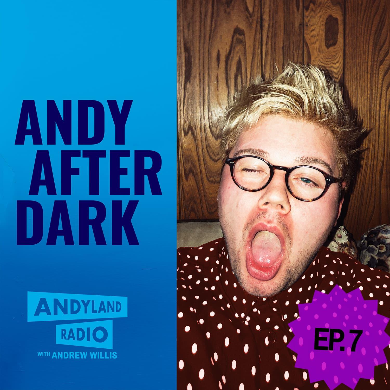 Andy-After-Dark_Episode-7_Andrew-Willis_Andyland-Radio.jpg