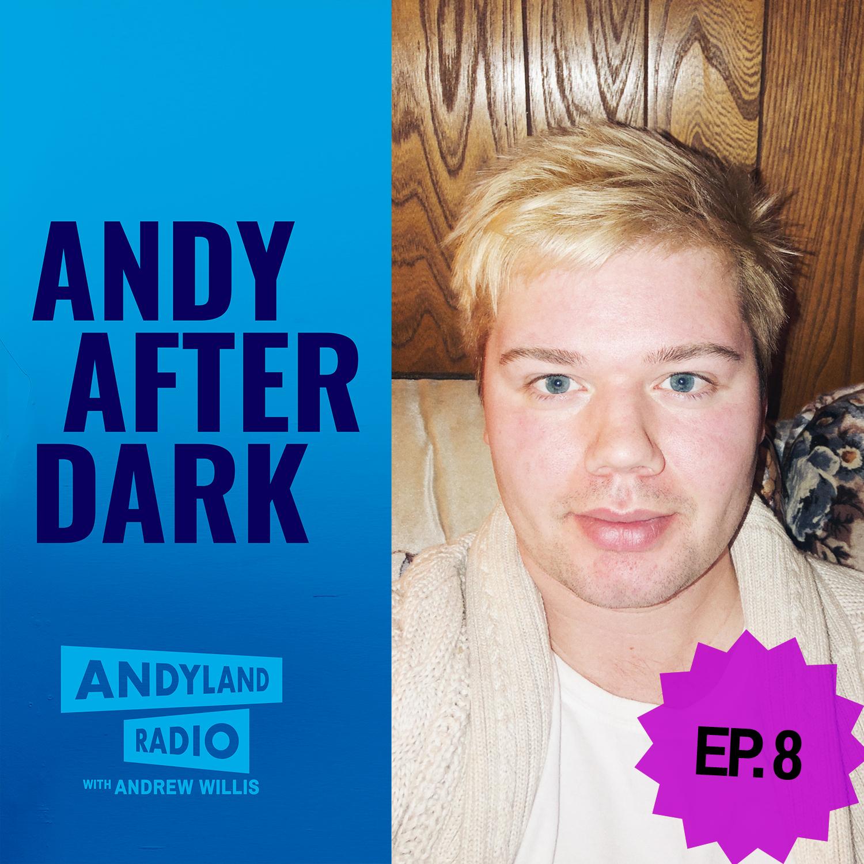 Andy-After-Dark_Episode-8_Andrew-Willis_Andyland-Radio.jpg