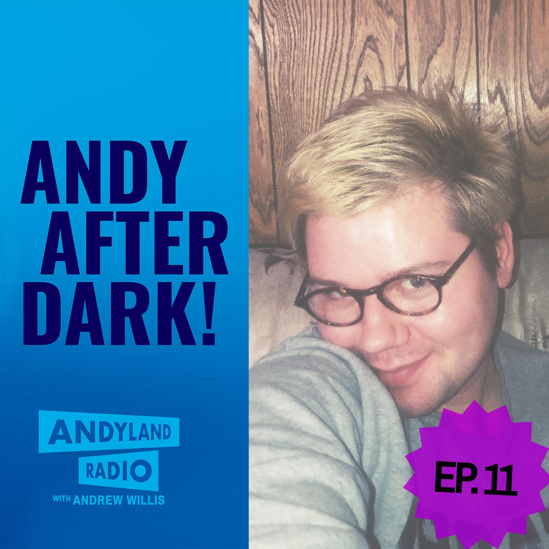 Andy-After-Dark_Episode-11_Andrew-Willis_Andyland-Radio.jpg