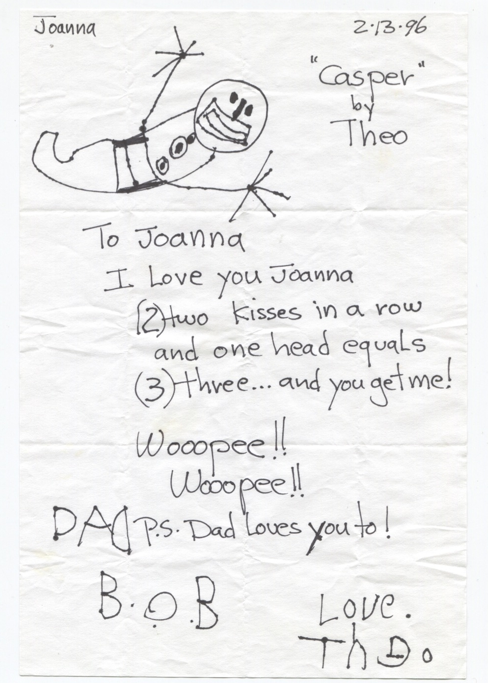 """""""Casper"""" by Theo.  To Joanna: I love you Joanna (2) kisses in a row and one head equals (3) three... and you get me! Woopee!! Wooppee!!  P.S. Dad loves you too!"""
