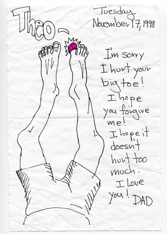 I'm sorry I hurt your big toe! I hope you forgive me! I hope it doesn't hurt too much. I love you!