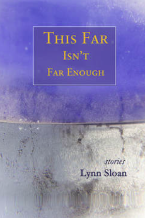 Book cover for a collection of short stories by Lynn Sloan, publication by Fomite Press, Burlington, VT in February, 2018.