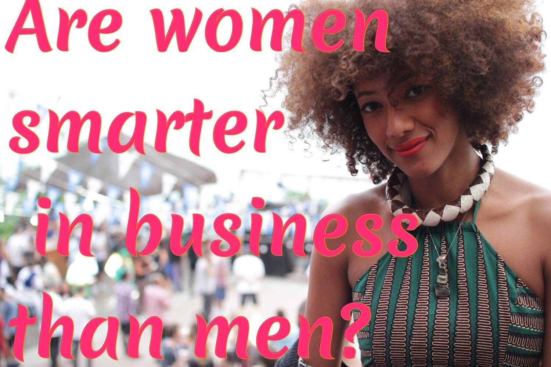 Are Women Smarter in Business than men.JPG
