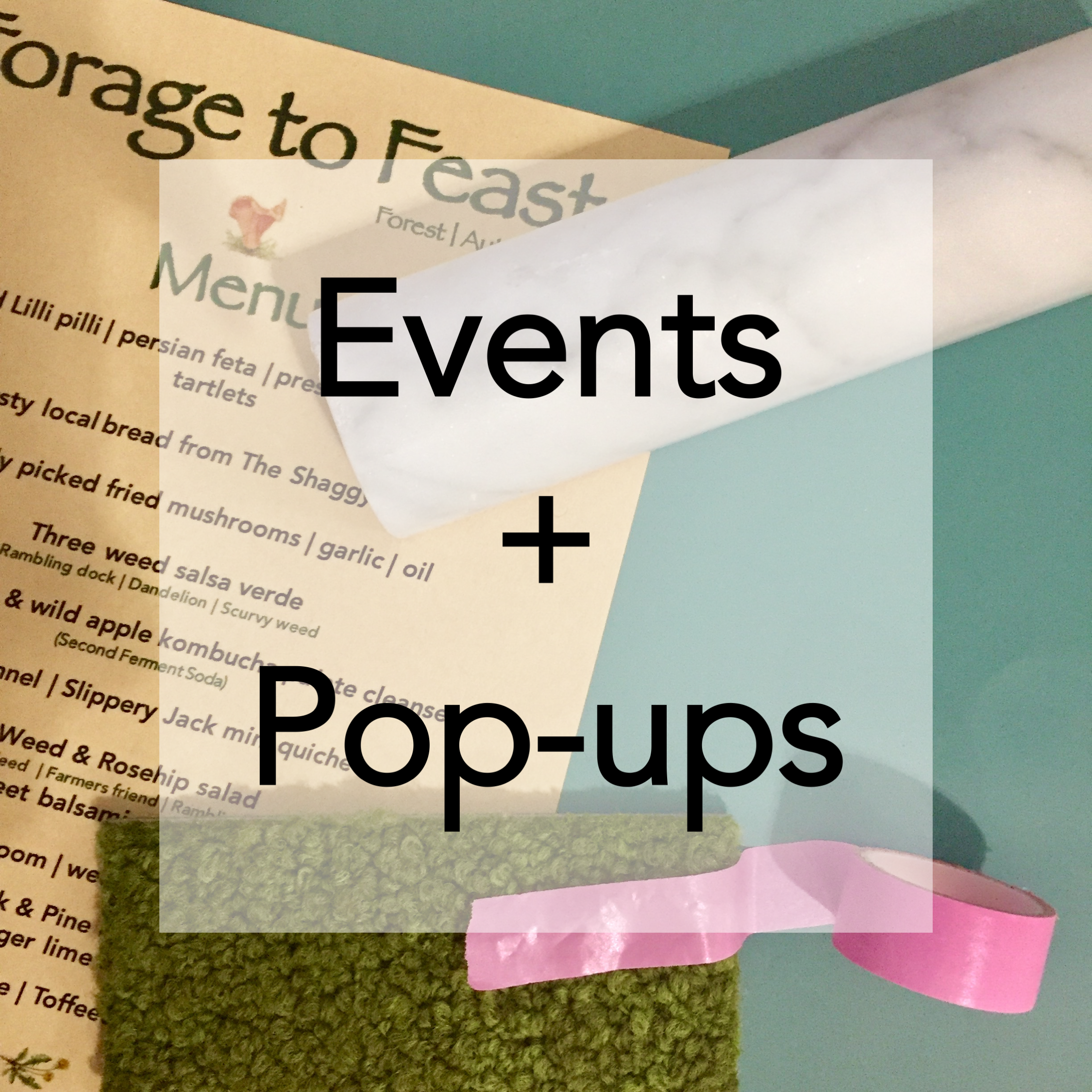 Latest collaborations, Forage to Feast pop-ups, event styling and more…….