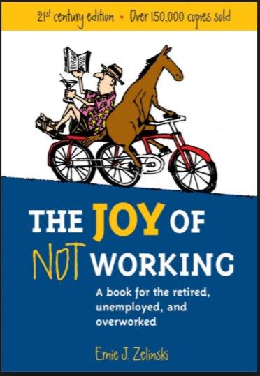 The Joy of Not Working by Ernie Zelinski