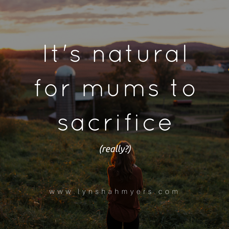 natural for mums to sacrifice