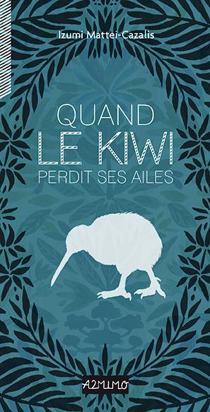 QUAND LE KIWI PERDIT SES AILES - Éditions A2MIMOPARUTION le 07/02/2019