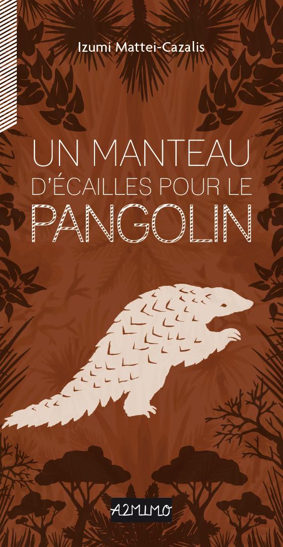 UN MANTEAU D'ÉCAILLES POUR LE PANGOLIN - Éditions A2MIMOPARUTION le 26 septembre 2019