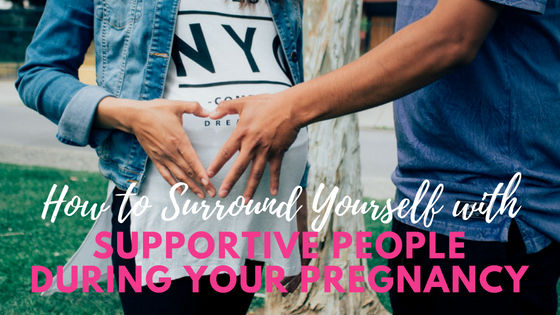 How+to+Surround+Yourself+with+Supportive+People+During+Pregnancy.png