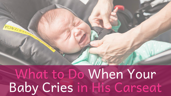 When+Your+ Baby+Cries+in+His+Carseat.png
