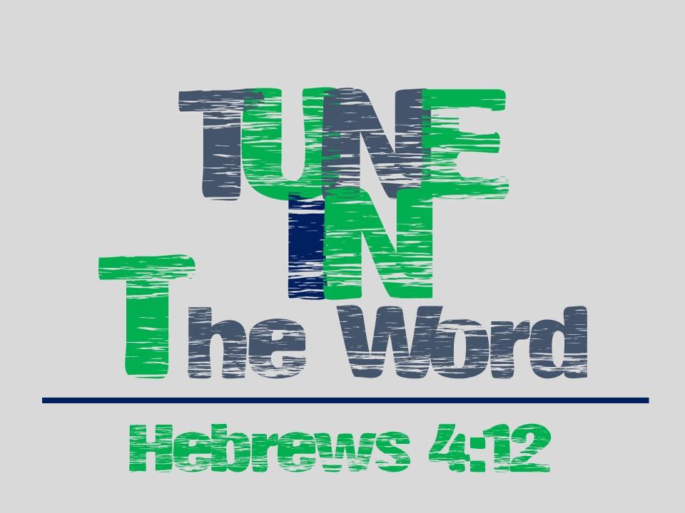 TUNE In #2-The Word Hebrews 4.12.jpg
