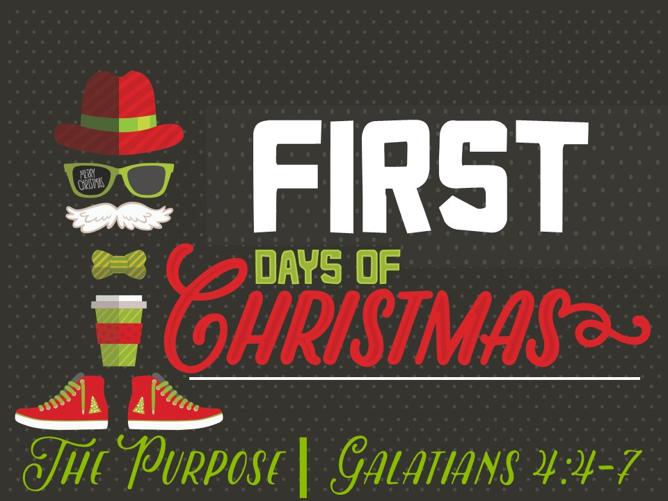 The First Days of Christmas-Purpose Galatains 4.4-7.jpg
