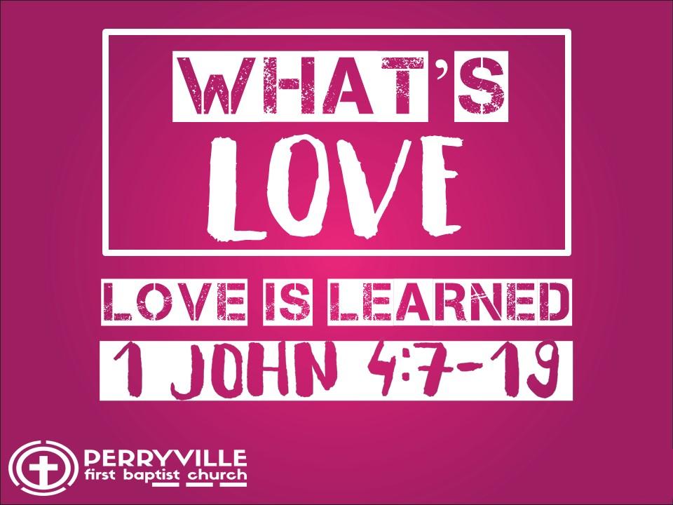 What's Love #1-Love Is Learned- 1 John 4.7-19.jpg